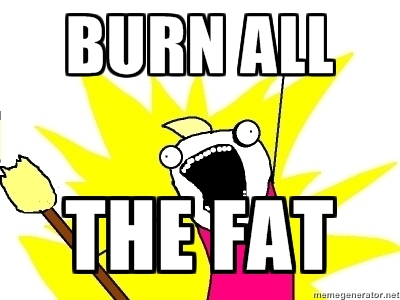 burn all the fat meme